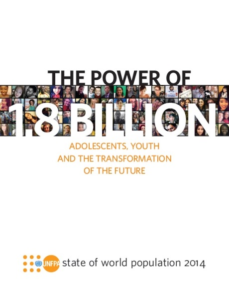 The UNFPA report - The State of World Population, the Power of 1.8 Billion: Adolescents, Youth and the Transformation of the Future.