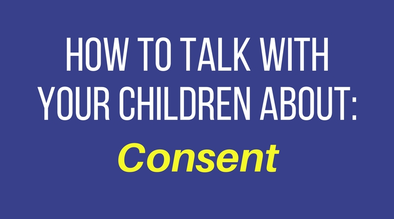 How to talk with your children about: consent
